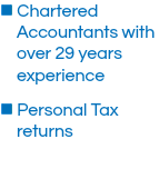 n Chartered Accountants with over 29 years experience n Personal Tax returns
